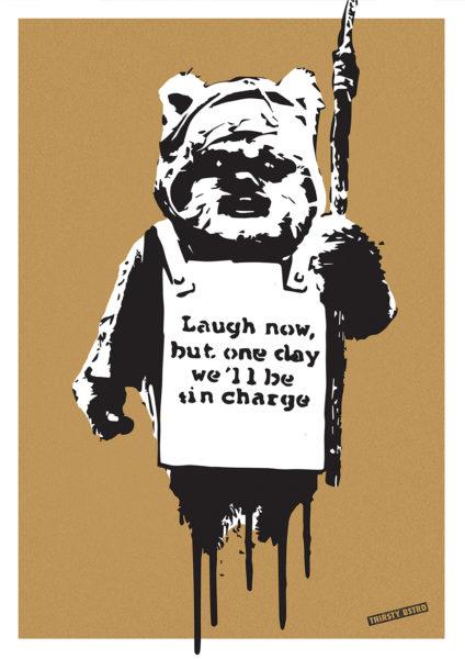 Laugh Now Ewok Thirsty Bstrd Print Club London Screen Print