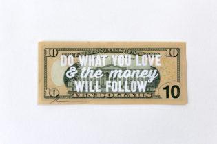 Do What You Love & The Money Will Follow - 10 Dollar Bill Dave Buonaguidi Print Club London Screen Print